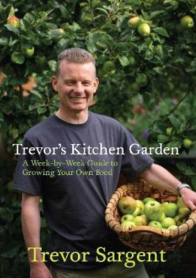 Trevor's Kitchen Garden: A Week-by-Week Guide to Growing Your Own Food