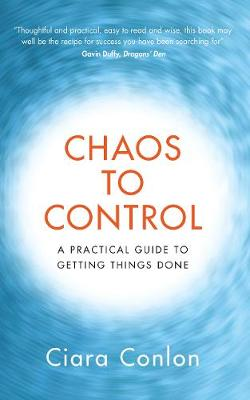 Chaos to Control: A Practical Guide to Getting Things Done