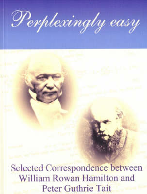 Perplexingly Easy: Selected Correspondence Between William Rowan Hamilton and Peter Guthrie Tait