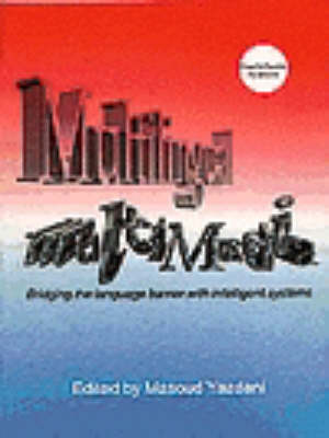 Multilingual Multi Media: Bridging the Language Barrier with Intelligent Systems