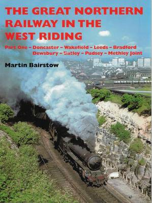 The Great Northern Railway in the West Riding: Part One