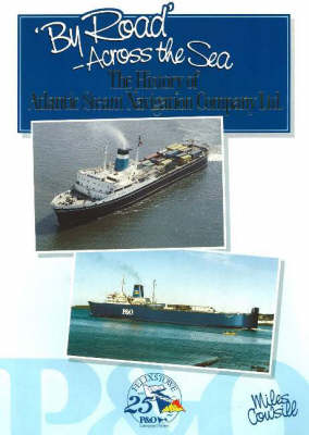 By Road - Across the Sea: The History of Atlantic Steam Navigation Company Ltd