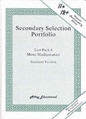 Secondary Selection Portfolio: Test Pack 8: More Mathematics Practice Papers (Standard Version)