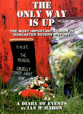 The Only Way is Up: The Most Important Season in Doncaster Rovers History - A Diary of Events