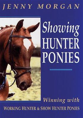 Showing Hunter Ponies: How to Win with Working Hunter and Show Ponies