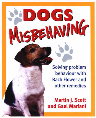 Dogs Misbehaving: Solving Problem Behaviour with Bach Flower and Other Remedies