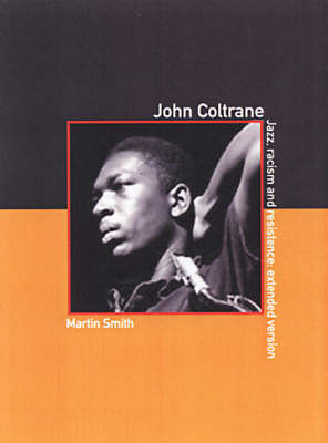 John Coltrane: The Extended Version: Jazz, Racism and Resistance