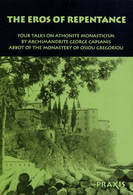 The Eros of Repentance: Four Talks on the Theological Basis of Athonite Monasticism