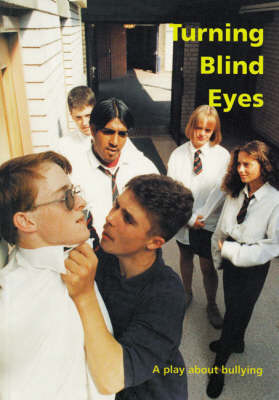 Turning Blind Eyes: A Play About Bullying