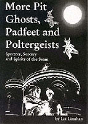 More Pit Ghosts, Padfeet and Poltergeists: Spectres, Sorcery and Spirits of the Seam