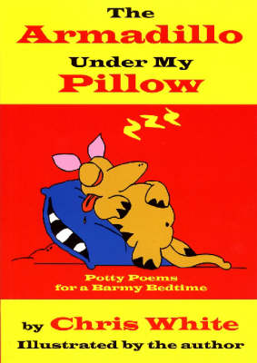 The Armadillo Under My Pillow: Potty Poems for a Barmy Bedtime
