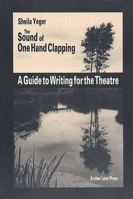 The Sound of One Hand Clapping: Guide to Writing for the Theatre