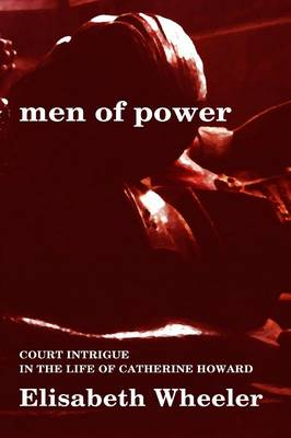 Men of Power: Court Intrigue in the Life of Catherine Howard