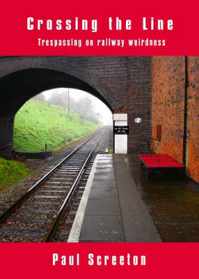 Crossing the Line: Trespassing on Railway Weirdness