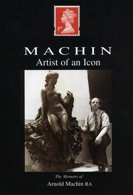 Artist of an Icon: The Memoirs of Arnold Machin