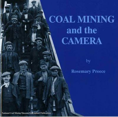 Coal Mining and the Camera: Images of Coal Mining in England from Collections of the National Coal Mining Museum for England