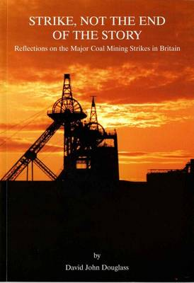 Strike, Not the End of the Story: Reflections on the Major Coal Mining Strikes in Britain