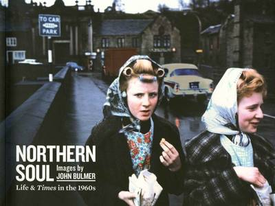 Northern Soul, Images by John Bulmer: Life and Times in the 1960s
