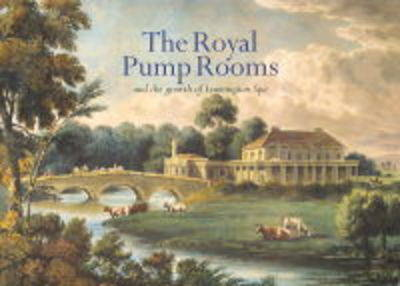 The Royal Pump Rooms and the Growth of Leamington Spa