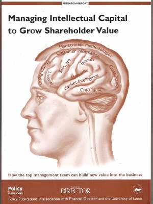 Managing Intellectual Capital to Grow Shareholder Value: How the Top Management Team Can Build New Value into the Business