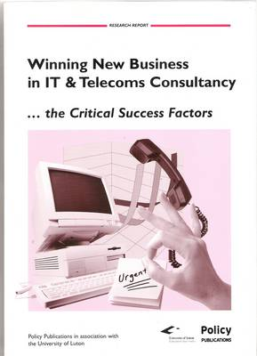 Winning New Business in IT and Telecoms Consultancy, the Critical Success Factors