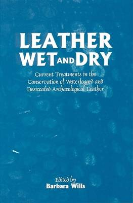 Leather Wet and Dry: Current Treatments in the Conservation of Waterlogged and Desiccated Archaeological Leather