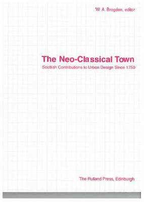 Neo-classical Town: Scottish Contributions to Urban Design Since 1750