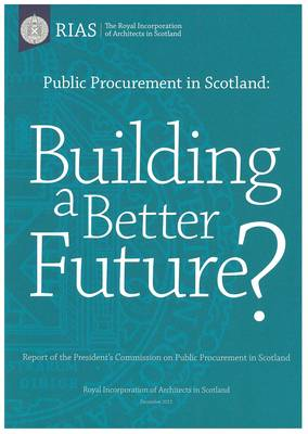 Public Procurement in Scotland: Building a Better Future?: Report of the President's Commission on Public Procurement in Scotland