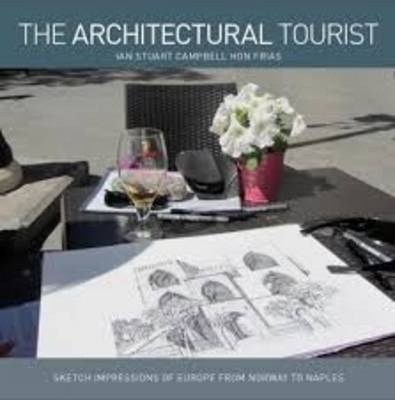 The Architectural Tourist: Architectural Impressions of Europe from Norway to Naples