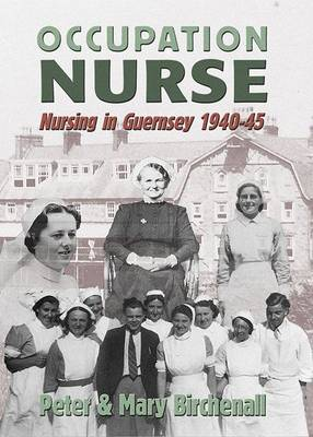 Occupation Nurse: Nursing in Guernsey During the German Occupation of 1942-45