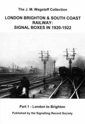 London Brighton and South Coast Railway: Signal Boxes in 1920-1922: Pt. 1: London to Brighton