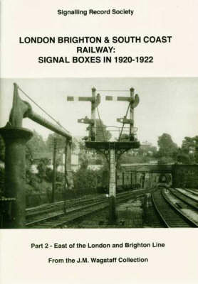 London Brighton and South Coast Railway Signal Boxes in 1920-1922: Pt. 2: East of the London and Brighton Line