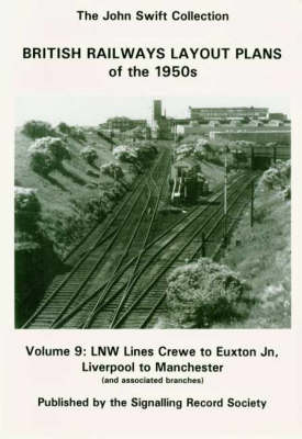 British Railways Layout Plans of the 1950's: v. 9: LNW Lines Crewe to Euxton Jn, Liverpool to Manchester