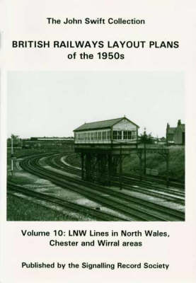 British Railways Layout Plans of the 1950's: Volume 10: L and NW Lines in the North Wales, Chester and Wirral Areas