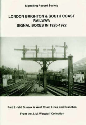 London, Brighton and South Coast Railway Signal Boxes in 1920-1922: Pt. 3: Mid Sussex and West Coast Lines and Branches