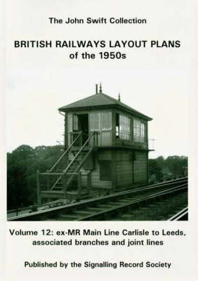 British Railways Layout Plans of the 1950's: v. 12: Ex-MR Main Line Carlisle to Leeds, Associated Branches and Joint Lines