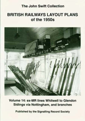British Railways Layout Plans of the 1950's: v. 14: Ex-MR Lines Whitwell to Glendon Sidings Via Nottingham and Branches