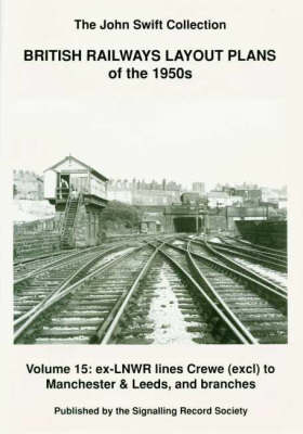 British Railways Layout Plans of the 1950's: Volume 15: Ex-LNWR Lines Crewe (exclusive) to Manchester and Leeds and Branches