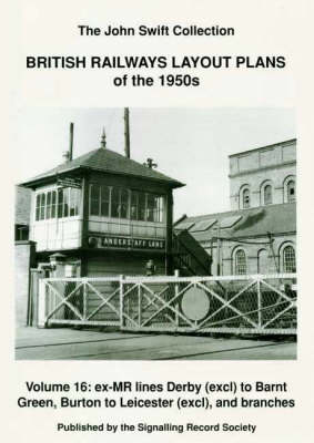 British Railways Layout Plans of the 1950's: v. 16: Ex-MR Lines Derby (exclusive) to Barnt Green, Burton to Leicester (exclusive ) and Branches