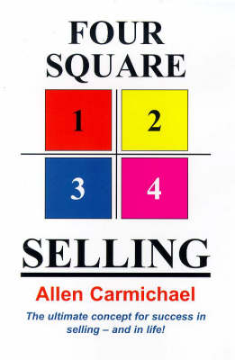 Four-Square-Selling: The Ultimate Concept for Success in Selling - And in Life