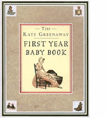 The Kate Greenaway First Year Baby Book