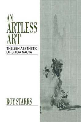 An Artless Art - The Zen Aesthetic of Shiga Naoya: A Critical Study with Selected Translations