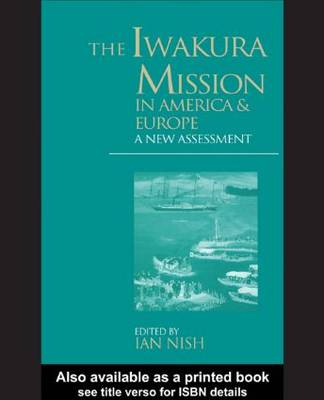The Iwakura Mission to America and Europe: A New Assessment