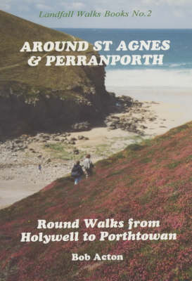 Around St. Agnes and Perranporth: Round Walks from Holywell to Porthtowan