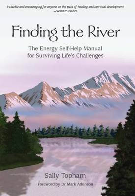 Finding The River: The Energy Self-Help Manual for Surviving Life's Challenges