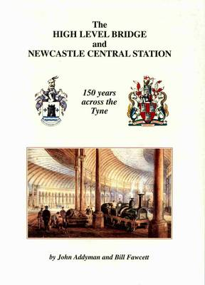 The High Level Bridge and Newcastle Central Station: 150 Years Across the Tyne
