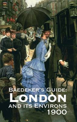 Baedeker's London and Its Environs 1900: A Handbook for Travellers