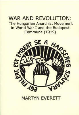 War and Revolution: The Hungarian Anarchist Movement in World War I and the Budapest Commune (1919)