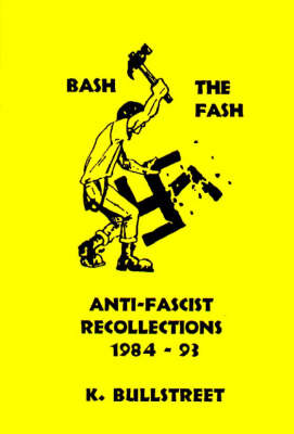 Bash the Fash: v. 1: Bash the Fash Anti-Fascist Recollections 1984-93