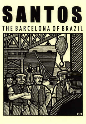 Santos - the Barcelona of Brazil: Anarchism and Class Struggle in a Port City